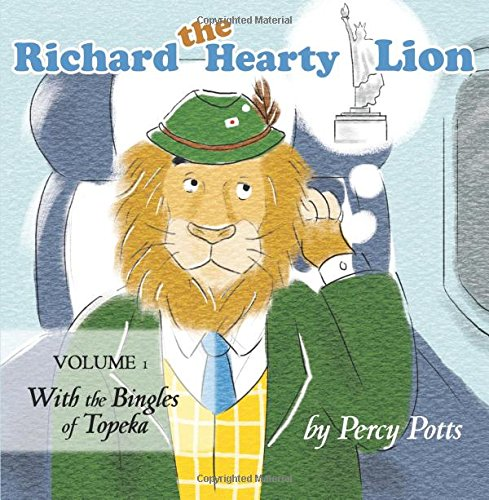 Richard the Hearty Lion, Volume 1: With the Bingles of Topeka: Potts, Percy