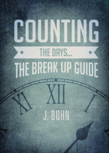 Counting the Days. The Break Up Guide: J. Bohn