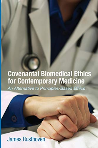 9781625640024: Covenantal Biomedical Ethics for Contemporary Medicine: An Alternative to Principles-Based Ethics