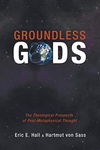 9781625640154: Groundless Gods: The Theological Prospects of Post-Metaphysical Thought