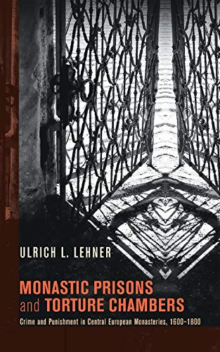 9781625640406: Monastic Prisons and Torture Chambers: Crime and Punishment in Central European Monasteries, 16001800