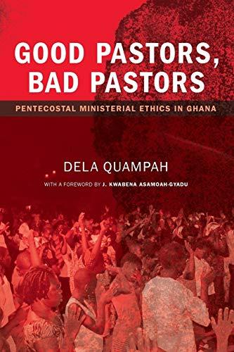 9781625640512: Good Pastors, Bad Pastors: Pentecostal Ministerial Ethics in Ghana