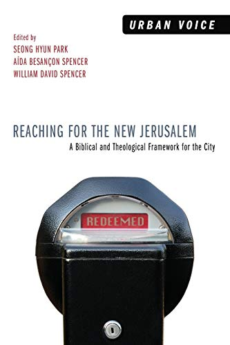 Reaching for the New Jerusalem: A Biblical and Theological Framework for the City (Urban Voice): ...