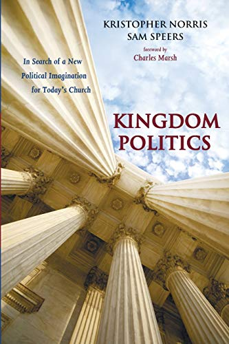 9781625641052: Kingdom Politics: In Search of a New Political Imagination for Today's Church