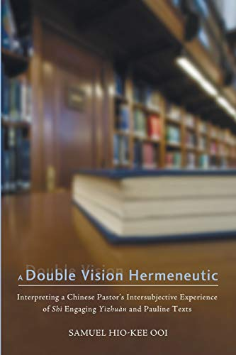 9781625641076: A Double Vision Hermeneutic: Interpreting a Chinese Pastor's Intersubjective Experience of Shi Engaging Yizhuan and Pauline Texts