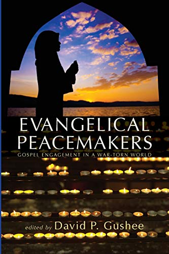 Evangelical Peacemakers: Gospel Engagement in a War-Torn World
