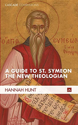 A Guide to St. Symeon the New Theologian (Cascade Companions): Hunt, Hannah
