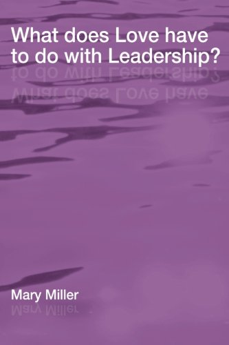 What Does Love Have to do with Leadership?: (Regnum Edinburgh Centenary): Mary Miller
