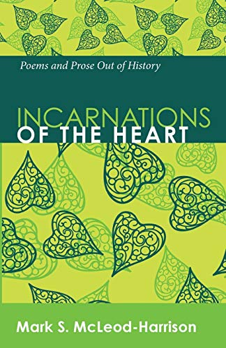 9781625641458: Incarnations of the Heart: Poems and Prose Out of History