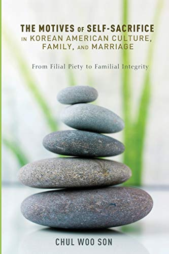 9781625641601: The Motives of Self-Sacrifice in Korean American Culture, Family, and Marriage: From Filial Piety to Familial Integrity