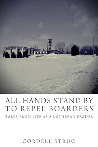 9781625641632: All Hands Stand By to Repel Boarders: Tales from Life as a Lutheran Pastor