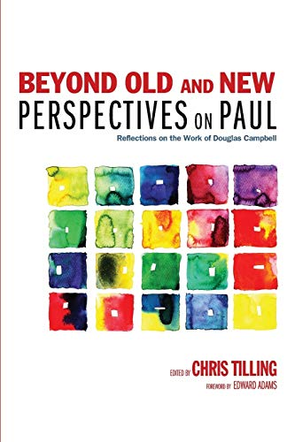 Beyond Old and New Perspectives on Paul: Reflections on the Work of Douglas Campbell: Chris Tilling