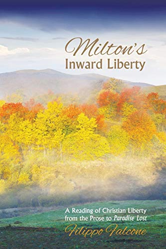 9781625641908: Milton's Inward Liberty: A Reading of Christian Liberty from the Prose to Paradise Lost