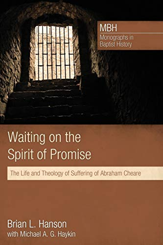 Waiting on the Spirit of Promise: The Life and Theology of Suffering of Abraham Cheare (Monographs ...