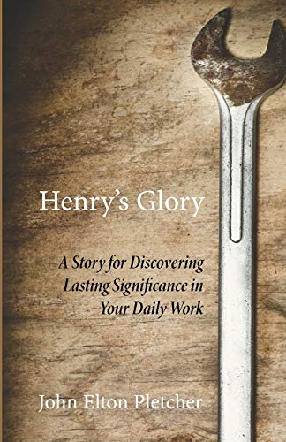 Henry's Glory: A Story for Discovering Lasting: Pletcher, John Elton