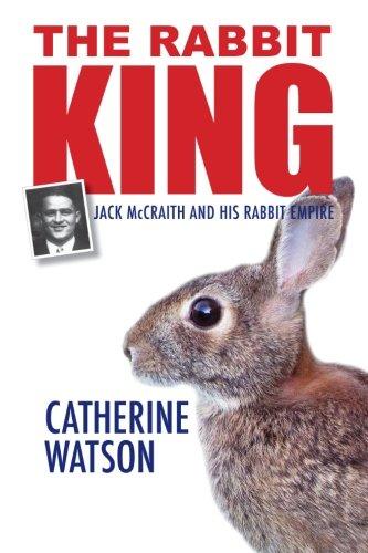 9781625643322: The Rabbit King: Jack McCraith and his Rabbit Empire