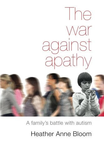 9781625643339: The War Against Apathy: A Familys Battle With Autism