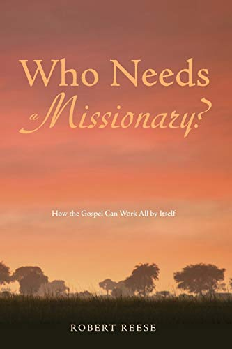 9781625643582: Who Needs a Missionary?: How the Gospel Works All by Itself