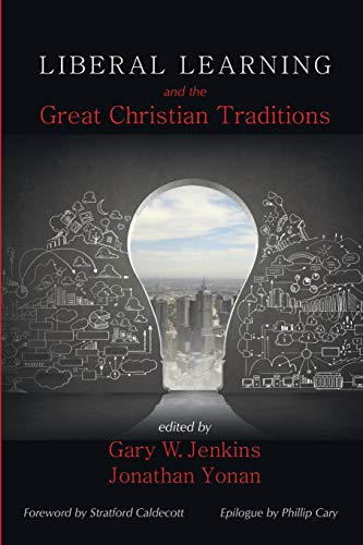 Liberal Learning and the Great Christian Traditions: Pickwick Publications