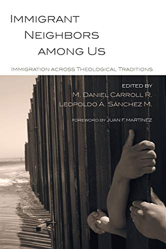 Immigrant Neighbors among Us: Immigration across Theological: Pickwick Publications