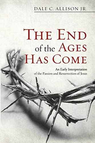 9781625643872: The End of the Ages Has Come: An Early Interpretation of the Passion and Resurrection of Jesus