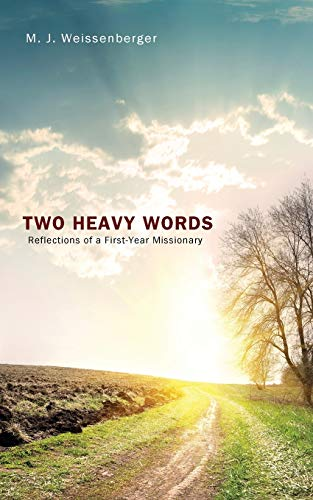 Two Heavy Words: Reflections of a First-Year Missionary: Weissenberger, M. J.