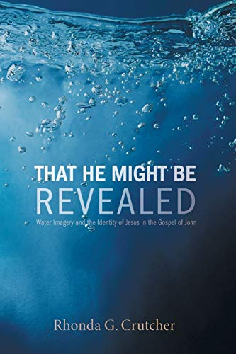 9781625644350: That He Might Be Revealed: Water Imagery and the Identity of Jesus in the Gospel of John