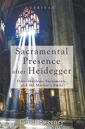 9781625645197: Sacramental Presence after Heidegger: Onto-theology, Sacraments, and the Mother's Smile (Veritas)