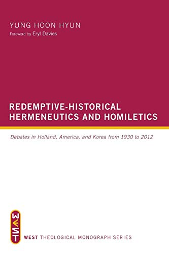 9781625645678: Redemptive-Historical Hermeneutics and Homiletics: Debates in Holland, America, and Korea from 1930 to 2012 (West Theological Monograph Series)