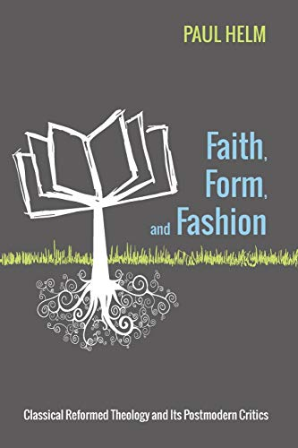 9781625645913: Faith, Form, and Fashion: Classical Reformed Theology and Its Postmodern Critics