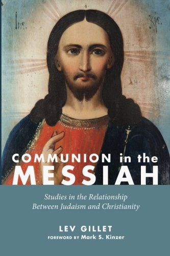 Communion in the Messiah: Studies in the Relationship Between Judaism and Christianity: Lev Gillet