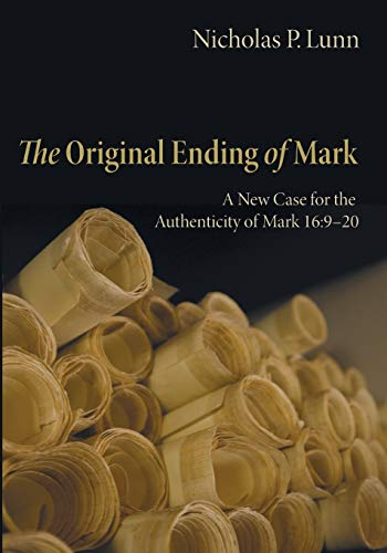 The Original Ending of Mark: A New Case for the Authenticity of Mark 16:9-20: Lunn, Nicholas P.