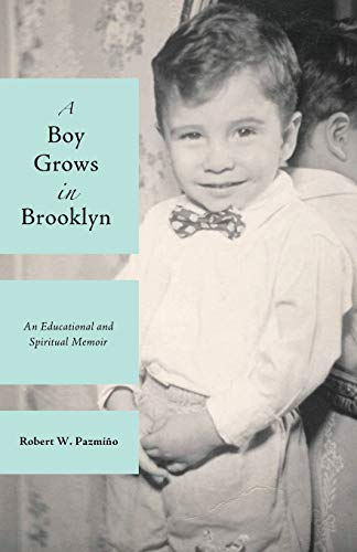 A Boy Grows in Brooklyn: An Educational and Spiritual Memoir: Pazmin?o, Robert W.