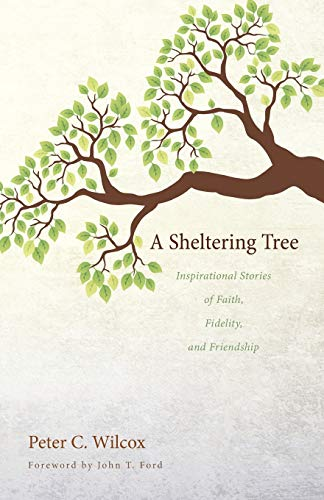 9781625646651: A Sheltering Tree: Inspirational Stories of Faith, Fidelity, and Friendship