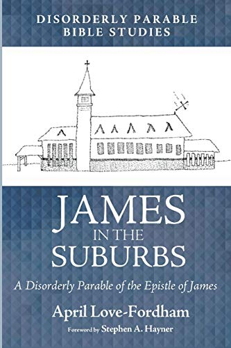 James in the Suburbs: A Disorderly Parable of the Epistle of James: April Love-Fordham