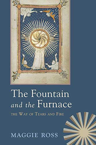 The Fountain and the Furnace: The Way of Tears and Fire: Ross, Maggie