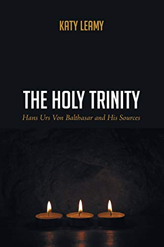 9781625647306: The Holy Trinity: Hans Urs Von Balthasar and His Sources