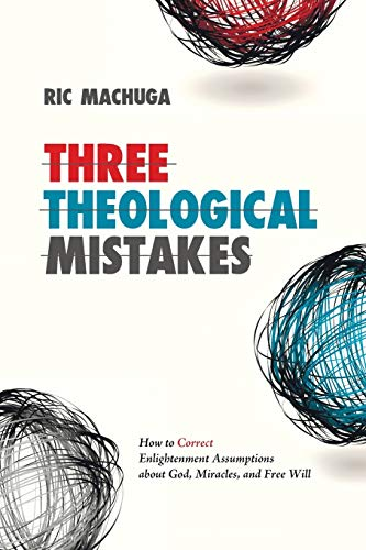 9781625647573: Three Theological Mistakes: How to Correct Enlightenment Assumptions about God, Miracles, and Free Will