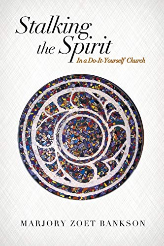 9781625647641: Stalking the Spirit: In a Do-It-Yourself Church