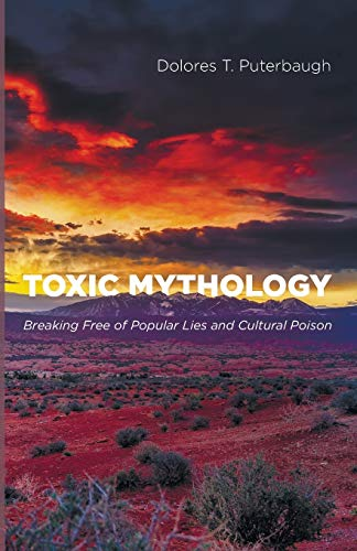 9781625647689: Toxic Mythology: Breaking Free of Popular Lies and Cultural Poison