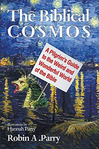 9781625648105: The Biblical Cosmos: A Pilgrim's Guide to the Weird and Wonderful World of the Bible
