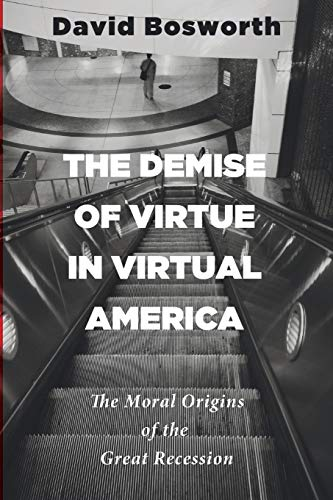 9781625648129: The Demise of Virtue in Virtual America: The Moral Origins of the Great Recession
