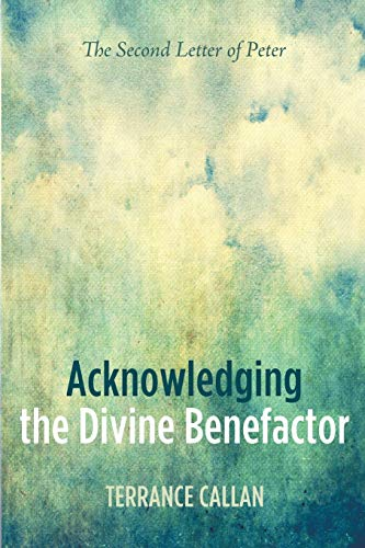 Acknowledging the Divine Benefactor: The Second Letter of Peter: Terrance Callan