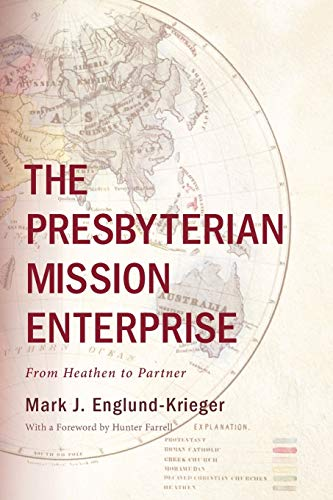 9781625648594: The Presbyterian Mission Enterprise: From Heathen to Partner