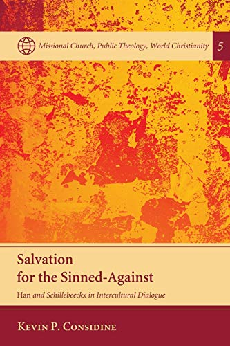 Salvation for the Sinned-Against: Han and Schillebeeckx in Intercultural Dialogue (Missional Church...
