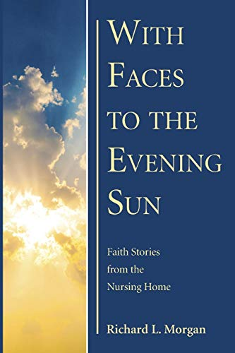 9781625648730: With Faces to the Evening Sun: Faith Stories from the Nursing Home