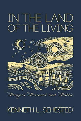 In the Land of the Living: Prayers Personal and Public: Sehested, Kenneth L.