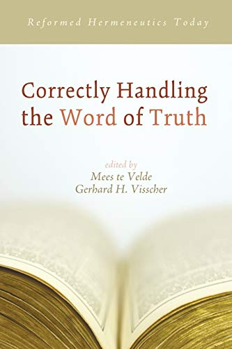 Correctly Handling the Word of Truth: Reformed Hermeneutics Today