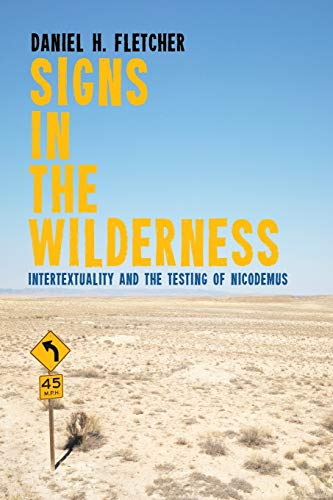Signs in the Wilderness: Intertextuality and the Testing of Nicodemus: Daniel H. Fetcher