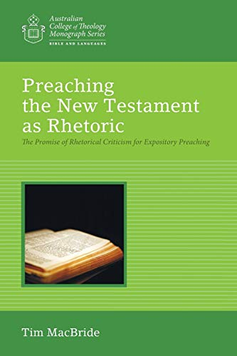 Preaching the New Testament as Rhetoric: The Promise of Rhetorical Criticism for Expository ...